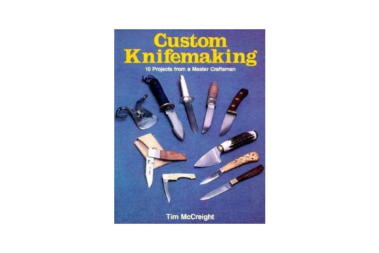 Custom Knife-Making - 10 Projects from a Master Craftsman