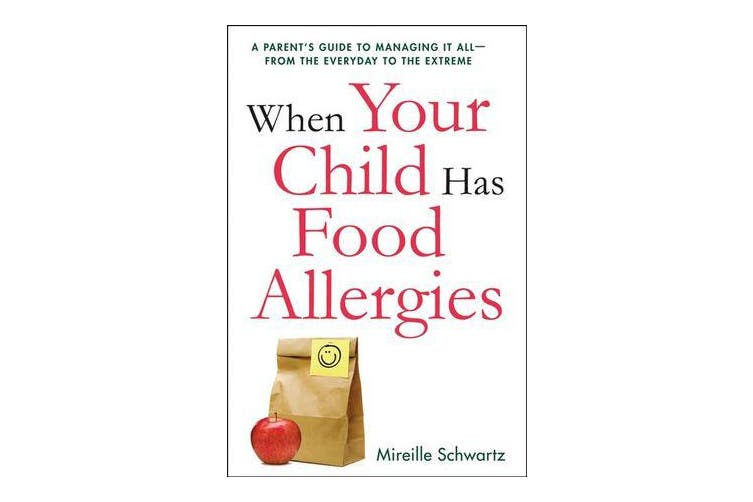 When Your Child Has Food Allergies - A Parent's Guide to Managing It All - From the Everyday to the Extreme