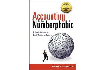 Accounting for the Numberphobic - A Survival Guide for Small Business Owners
