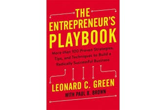 The Entrepreneur's Playbook - More than 100 Proven Strategies, Tips, and Techniques to Build a Radically Successful Business