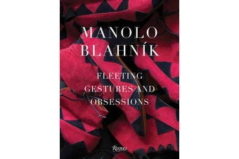 Manolo Blahnik - Fleeting Gestures and Obsessions