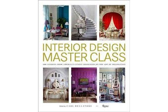 Interior Design Master Class - 100 Lessons from America's Finest Designers on the Art of Decoration