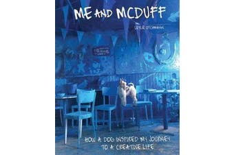 Me and McDuff - How a Dog Inspired My Journey to a Creative Life