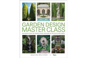 Garden Design Master Class - 100 Lessons from The World's Finest Designers on the Art of the Garden