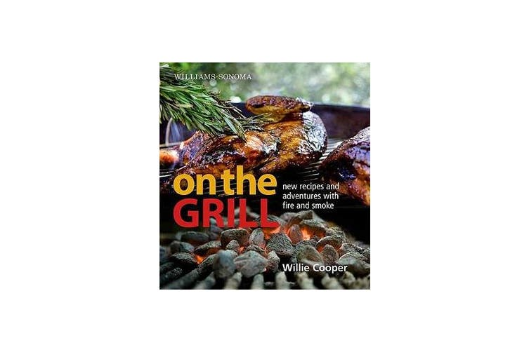 Williams-Sonoma on the Grill - Adventures in Fire and Smoke