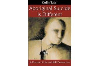 Aboriginal Suicide is Different - A Portrait of Life and Self Destruction