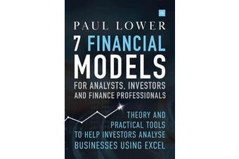 7 Financial Models for Analysts, Investors and Finance Professionals - Theory and practical tools to help investors analyse businesses using Excel