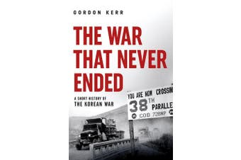 The War That Never Ended - A Short History of the Korean War
