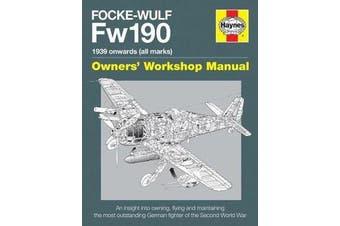 Focke Wulf Fw190 Owners' Workshop Manual - 1939 onwards (all marks)