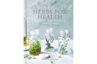 The Art of Herbs for Health - Treatments, tonics and natural home remedies