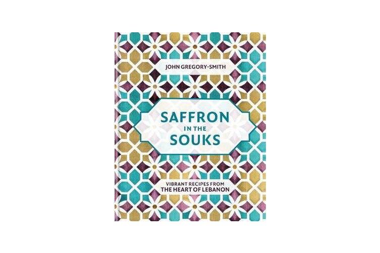 Saffron in the Souks - Vibrant recipes from the heart of Lebanon