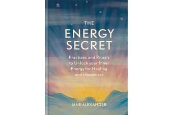 The Energy Secret - Practices and rituals to unlock your inner energy for healing and happiness