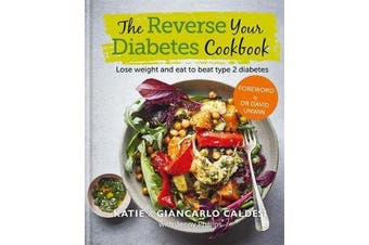 The Reverse Your Diabetes Cookbook - Lose weight and eat to beat type 2 diabetes