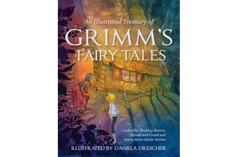 An Illustrated Treasury of Grimm's Fairy Tales - Cinderella, Sleeping Beauty, Hansel and Gretel and many more classic stories