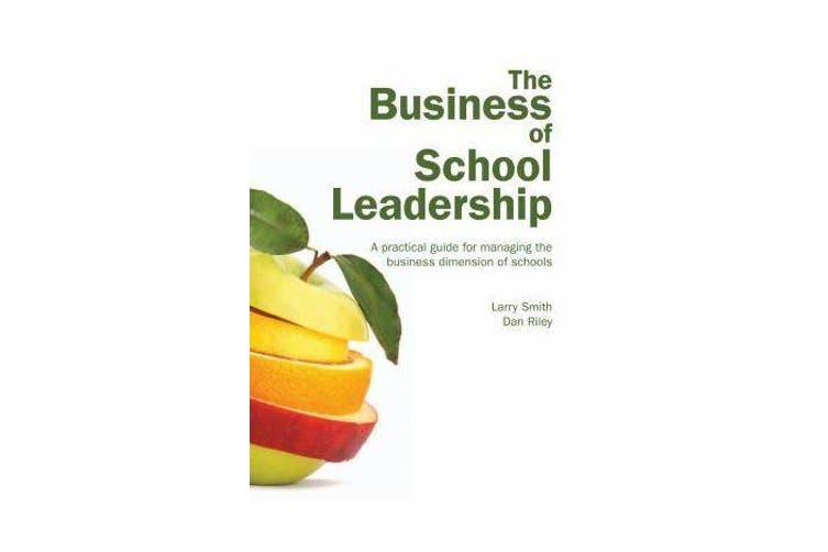 The Business of School Leadership - A practical guide for managing the business dimension of schools