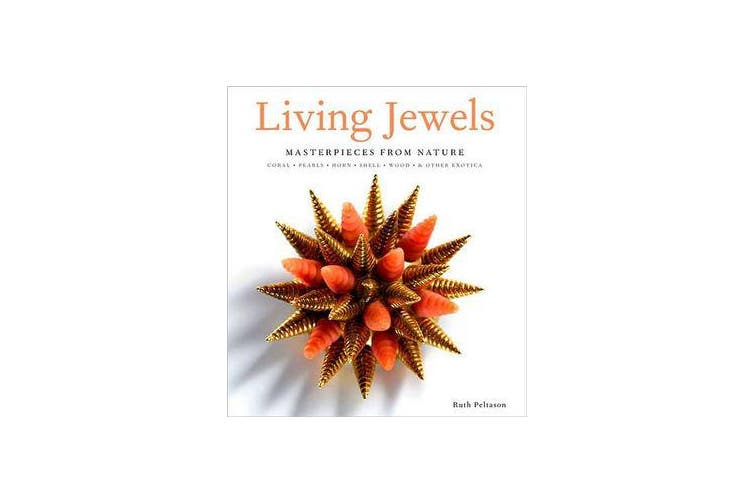 Living Jewels - Masterpieces from Nature: Coral, Pearls, Horn, Shell, Wood & Other Exotica