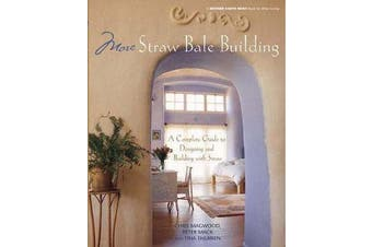 More Straw Bale Building - A Complete Guide to Designing and Building with Straw