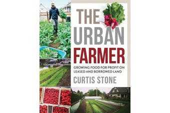 The Urban Farmer - Growing Food for Profit on Leased and Borrowed Land