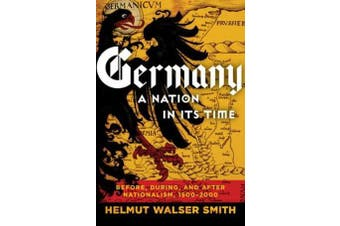 Germany: A Nation in Its Time - Before, During, and After Nationalism, 1500-2000