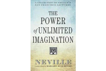 The Power of Unlimited Imagination - A Collection of Neville's Most Dynamic Lectures