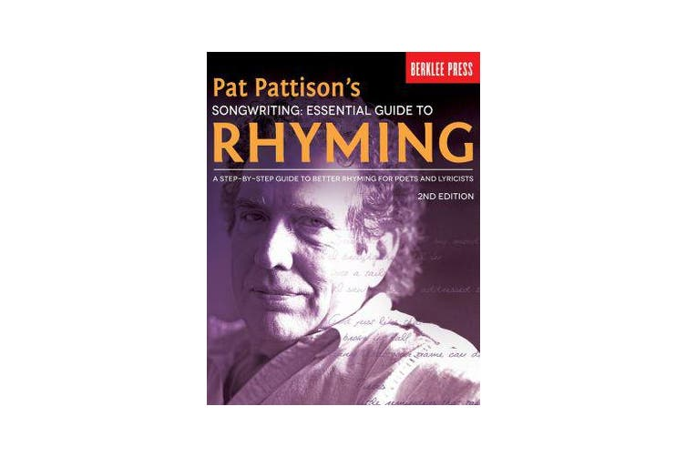 Pat Pattison's Songwriting - Essential Guide to Rhyming: a Step-by-Step Guide to Better Rhyming for Poets and Lyricists