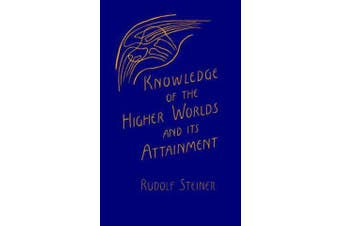 Knowledge of the Higher Worlds and Its Attainment - (cw 10)