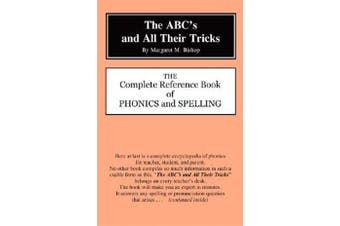The ABC's and All Their Tricks - The Complete Reference Book of Phonics and Spelling