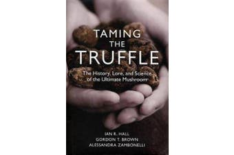 Taming the Truffle - The History, Lore, and Science of the Ultimate Mushroom