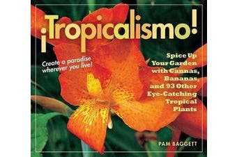 Tropicalismo! Spice Up Your Garden with Cannas, Bananas, and 93 Other Eye-catching Tropical Plants