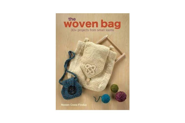 The Woven Bag - 30+ Projects from Small Looms