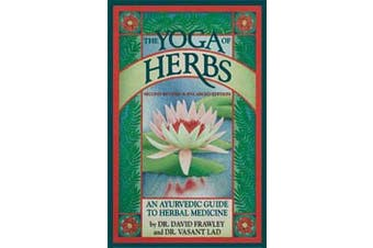 The Yoga of Herbs - An Ayurvedic Guide to Herbal Medicine