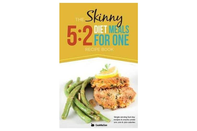 The Skinny 5:2 Fast Diet Meals for One - Single Serving Fast Day Recipes & Snacks Under 100, 200 & 300 Calories