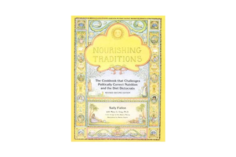 Nourishing Traditions - The Cookbook that Challenges Politically Correct Nutrition and the Diet Dictocrats