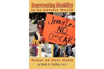 Representing Disability in an Ableist World - Essays on Mass Media