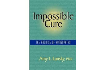 Impossible Cure - The Promise of Homeopathy