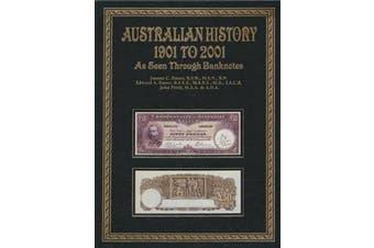 Australian History 1901 to 2001 As Seen Through Banknotes