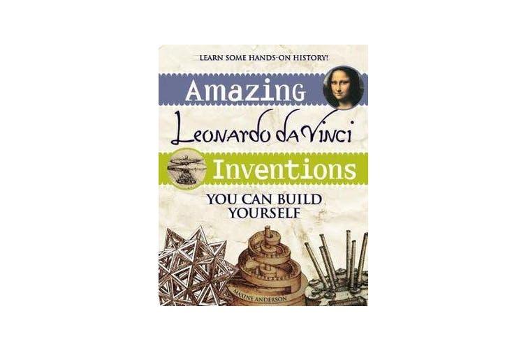 Amazing Leonardo da Vinci Inventions - You Can Build Yourself