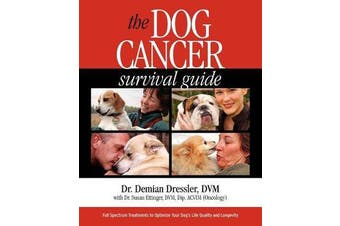 The Dog Cancer Survival Guide - Full Spectrum Treatments to Optimize Your Dog's Life Quality and Longevity