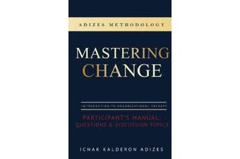 Mastering Change Participant's Manual - Questions and Discussion Topics