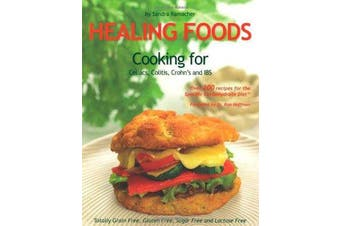 Healing Foods - Cooking for Celiacs, Colitis, Crohn's and IBS