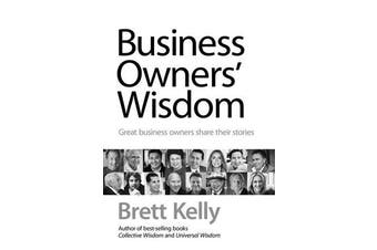 Business Owners' Wisdom - Great Business Owners Share Their Stories