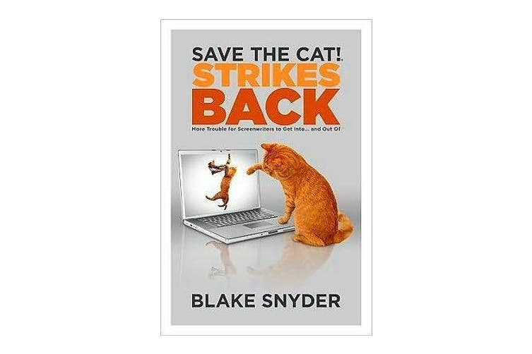 Save the Cat! Strikes Back - More Trouble for Screenwriters to Get Into . . . & Out Of