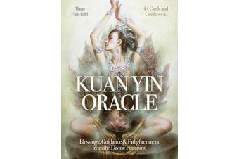Kuan Yin Oracle - Blessings, Guidance & Enlightenment from the Divine Feminine