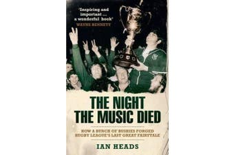 The Night the Music Died - How a Bunch of Bushies Forged Rugby League's Last Great Fairytale