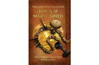 Secrets of Natural Success - Five Steps to Unlocking Your Genius