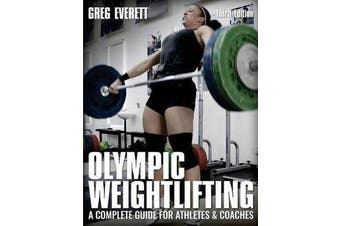 Olympic Weightlifting - A Complete Guide for Athletes and Coaches