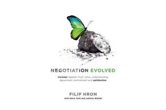 Negotiation Evolved - Increase rapport, trust, value, understanding, agreement, commitment and satisfaction
