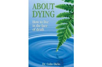 About Dying - How to Live in the Face of Death