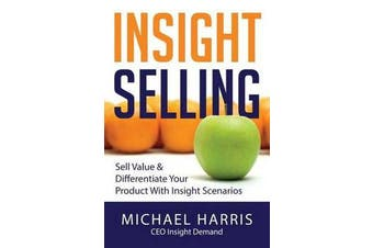 Insight Selling - How to Sell Value & Differentiate Your Product with Insight Scenarios