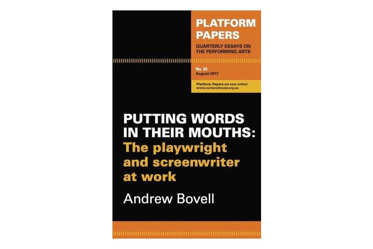 Platform Papers 52: Putting Words in their Mouths - The playwright and screenwriter at work